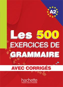 Les 500 exercices de grammaire. Niveau A2 : Avec corrigés