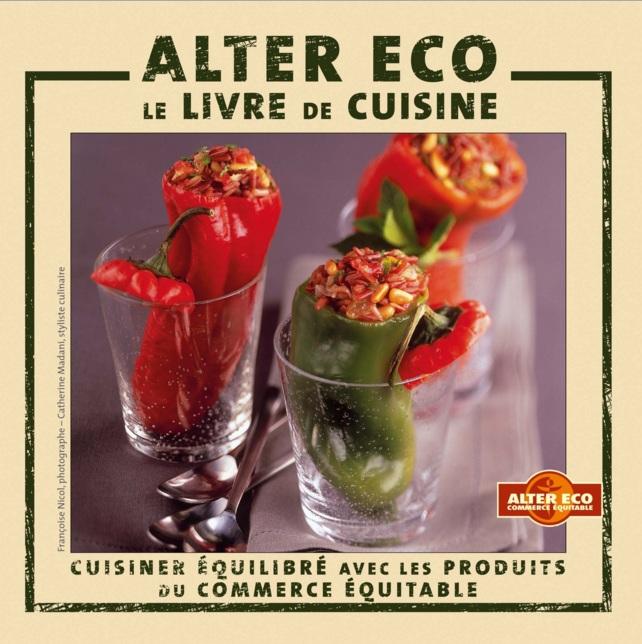 Alter Eco-le livre de cuisine : Cuisiner équilibré avec les produits du commerce équitable