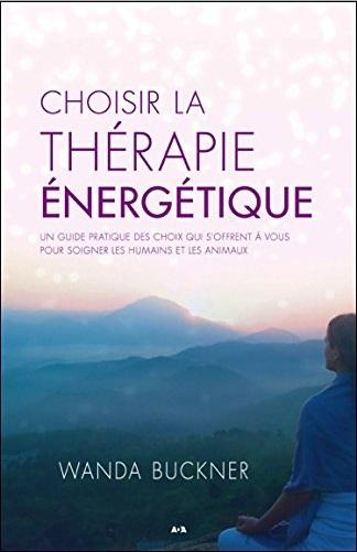 Choisir la thérapie énergétique - Un guide pratique des choix qui s'offrent à vous pour soigner les humains et les animaux