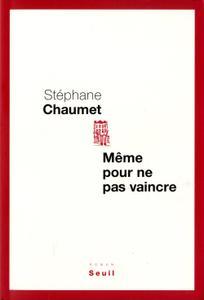 Même pour ne pas vaincre - Stéphane Chaumet
