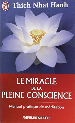 Thich Nhat Hanh - Le miracle de la pleine conscience