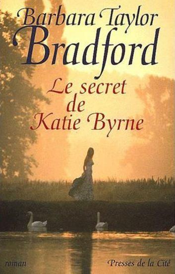 Barbara Taylor Bradford - Le secret de Katie Byrne