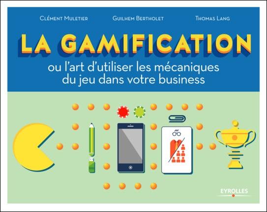 télécharger La gamification : Ou l'art d'utiliser les mécaniques du jeu dans votre business