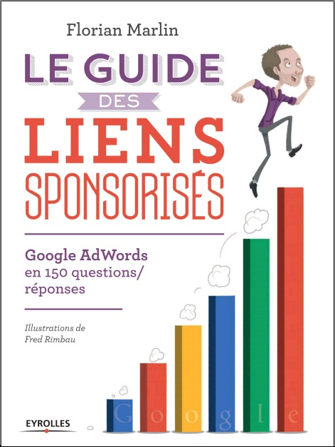 télécharger Le guide des liens sponsorisés : Google AdWords en 150 questions/réponses