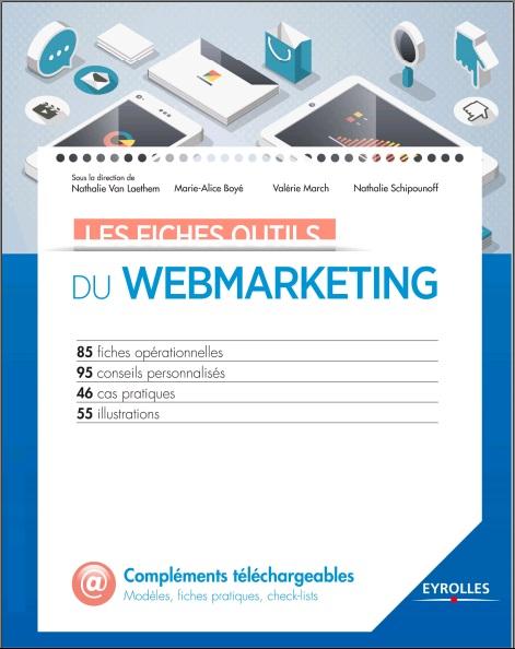 Les fiches outils du webmarketing : 85 fiches opérationnelles - 95 conseils personnalisés - 46 cas pratiques - 55 illustrations