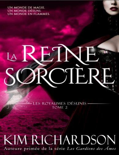 Kim Richardson - Les royaumes désunis - T2 La reine sorcière