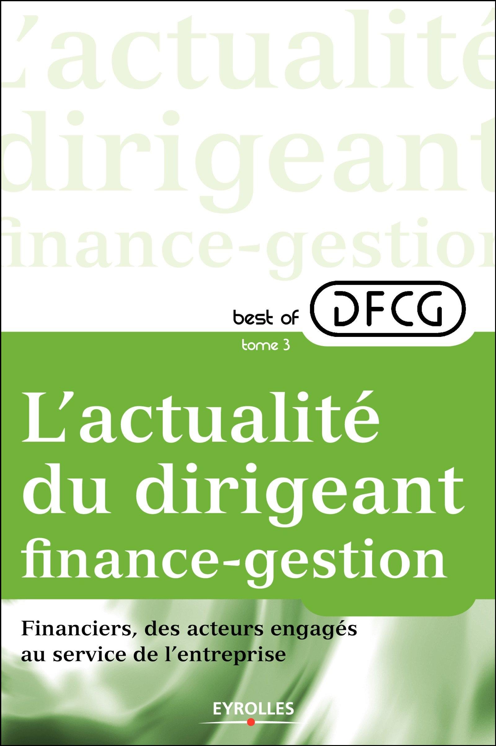 télécharger L'actualité du dirigeant finance-gestion - Tome 3 - Financiers, des acteurs engagés au service de l'entreprise