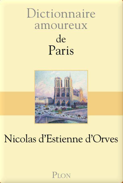 Nicolas D'Estienne d'Orves Dictionnaire amoureux de Paris