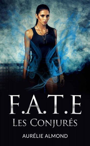 F.A.T.E: Les Conjurés - Aurelie Almond