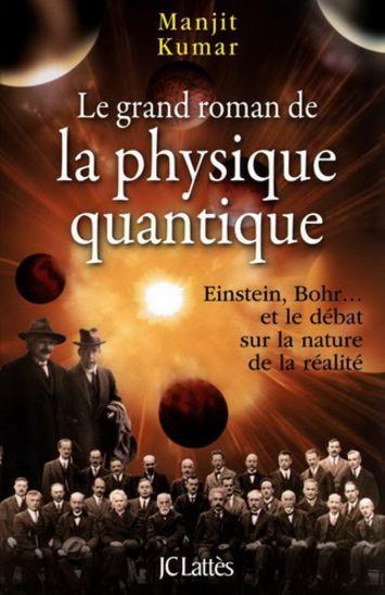 Le grand roman de la physique quantique - Manjit Kumar