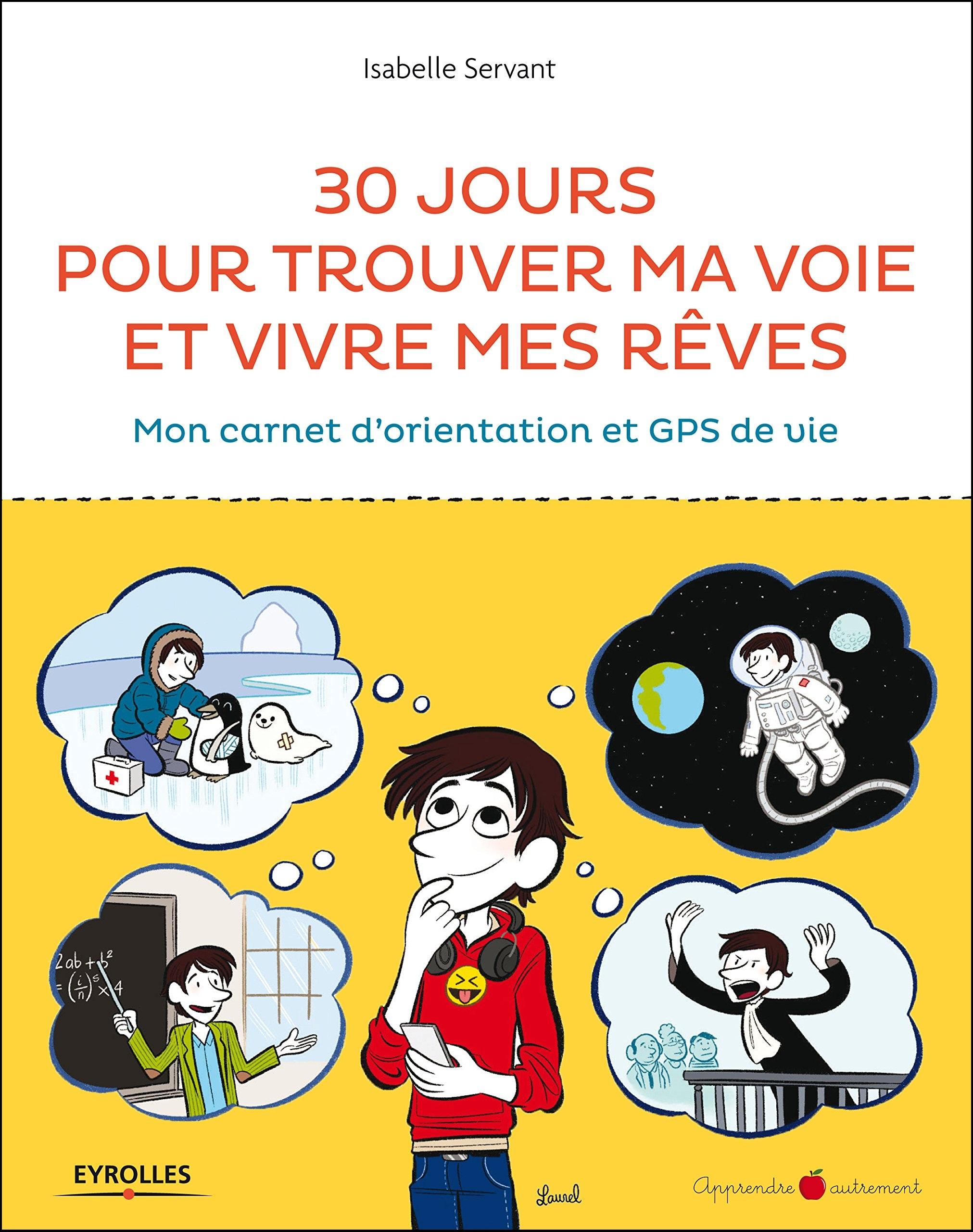 30 jours pour trouver ma voie et vivre mes rêves : Mon carnet d'orientation et GPS de vie