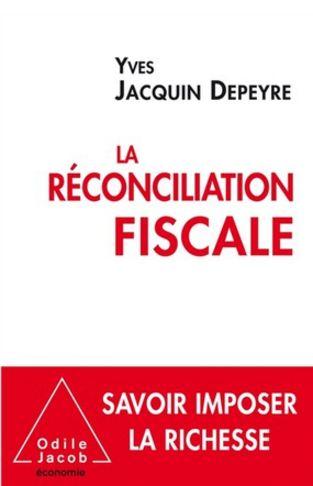 La réconciliation fiscale : Savoir imposer la richesse. Odiel Jacob