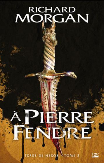Richard Morgan Terres de Héros A Pierre Fendre