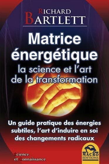 télécharger Richard Bartlett - Matrice énergétique - La science et l'art de la transformation