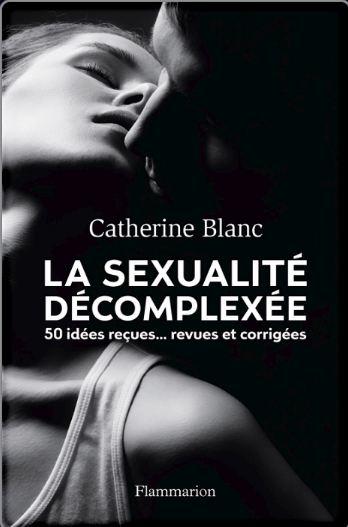 télécharger Catherine Blanc - La Sexualité décomplexée