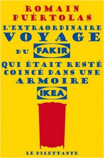 extraordinaire voyage du fakir qui etait reste coince dans une armoire Ikea, L' - Romain Puertolas