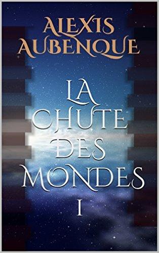 La Chute Des Mondes - Alexis Aubenque : 4 tomes