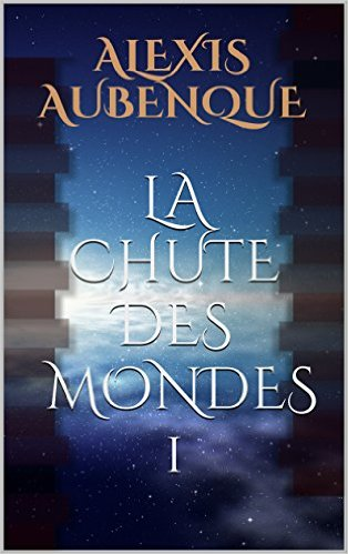 La Chute Des Mondes - Alexis Aubenque INTEGRAL 4 TOMES