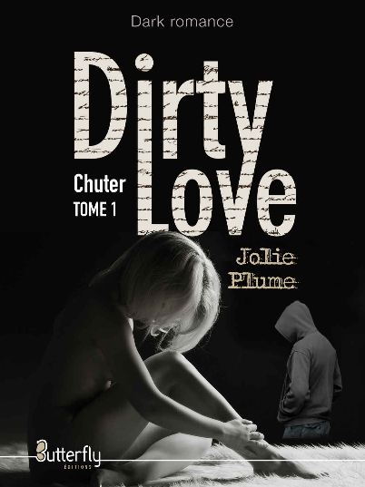 Dirty Love, Tome 1 : Chuter - Jolie Plume