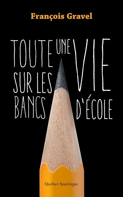 François Gravel - Toute Une Vie Sur Les Bancs D'Ecole 2016