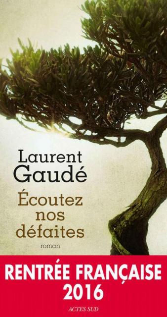 Ecoutez Nos Défaites - Laurent Gaudé 2016