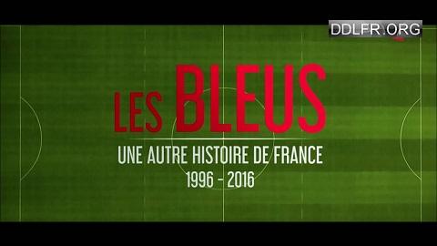Les Bleus Une autre histoire de France, 1996-2016