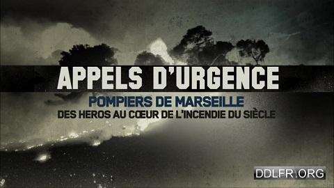 Appels d'urgence Pompiers de Marseille des héros au coeur de l'incendie du siècle