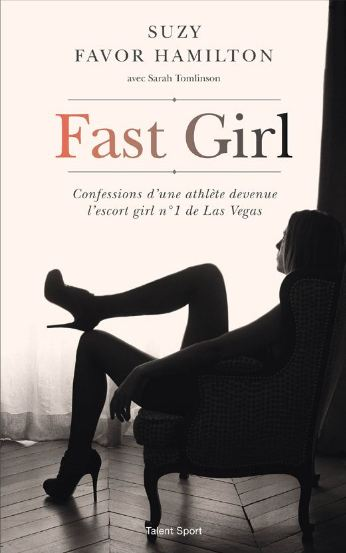 télécharger Fast Girl   Confessions d'une athlete devenue l'escort girl no1 de Las Vegas - Suzy Favor-Hamilton