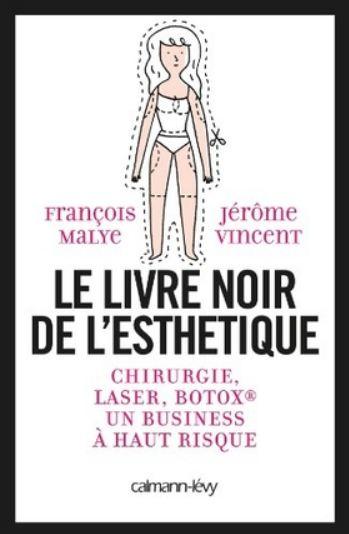 Le livre noir de l'esthétique : Chirurgie, laser, Botox...
