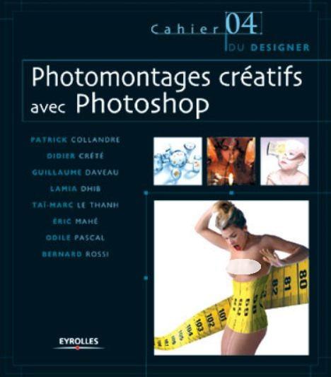 Photomontages créatifs avec Photoshop (I). Les cahiers du designer Eyrolles