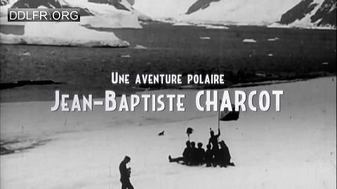 Une aventure polaire Jean-Baptiste Charcot