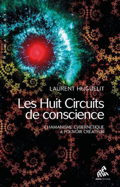 Les huit circuits de conscience - Chamanisme cybernétique et pouvoir créateur
