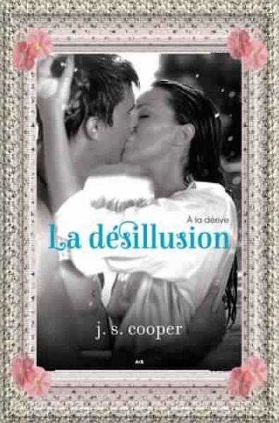 La désillusion tome 2  A la dérive - J.S. Cooper