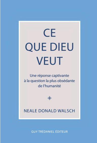 Ce que Dieu veut - Neale Donald Walsch