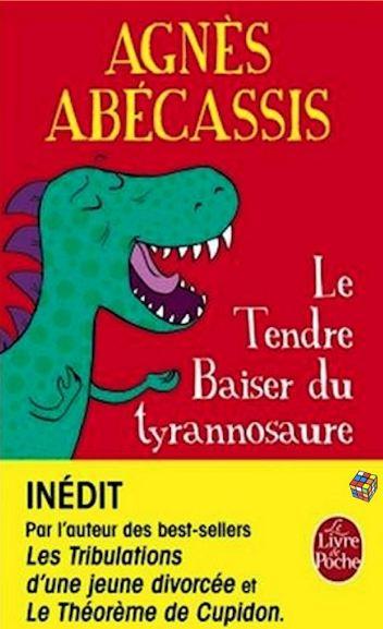 Agnès Abécassis (2016) - Le tendre baiser du Tyrannosaure
