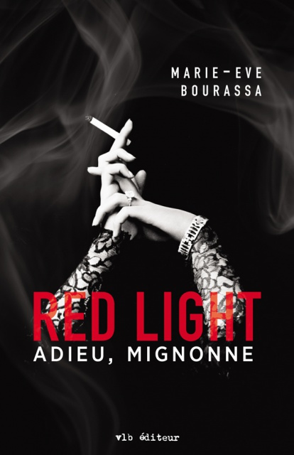 Red Light Tome 1 Adieu Mignonne - Marie-Eve Bourassa 2016
