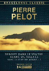 03 - Debout dans le ventre blanc du silence - PELOT Pierre