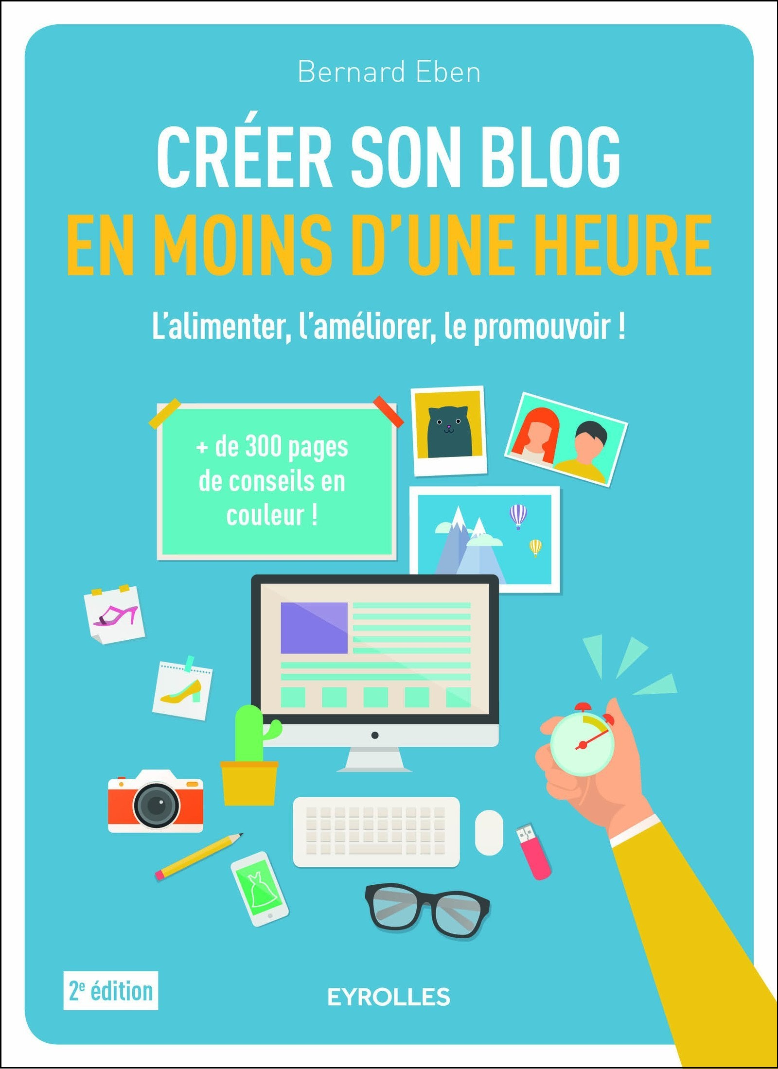 Créer son blog en moins d'une heure : L'alimenter, l'améliorer, le promouvoir ! - 2e edition