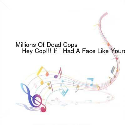 HDTV-X264 Download Links for Millions_Of_Dead_Cops-Hey_Cop_If_I_Had_A_Face_Like_Yours-CD-FLAC-2003-DeVOiD