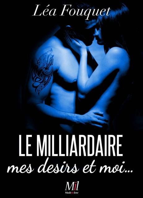 Le Milliardaire Mes Désirs Et Moi - Lea Fouquet 2016