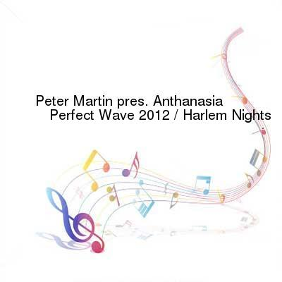 HDTV-X264 Download Links for Peter_Martin_Pres_Anthanasia-Perfect_Wave_2012__Harlem_Nights-WEB-2012-TSP