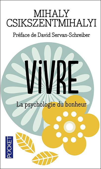 Vivre : la psychologie du bonheur - Mihaly Csikszentmihalyi