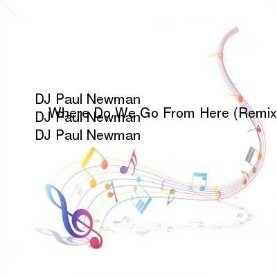 HDTV-X264 Download Links for DJ_Paul_Newman_-_Where_Do_We_Go_From_Here__Remixes-WEB-2016-iDC