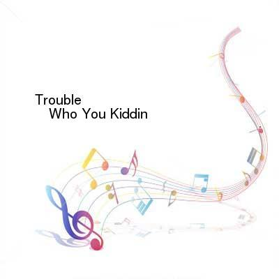 HDTV-X264 Download Links for Trouble-Who_You_Kiddin-Single-WEB-2016-ENRAGED