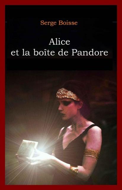 Alice Et La Boîte De Pandore - Serge Boisse 2016