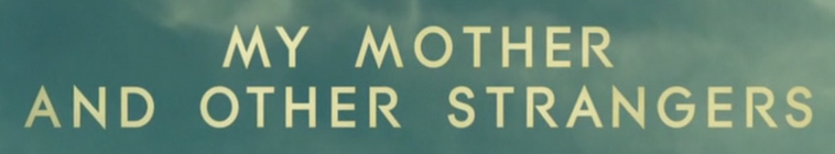 HDTV-X264 Download Links for My Mother and Other Strangers S01E03 720p HDTV x264-BEGUN