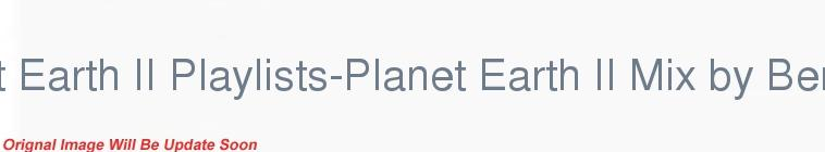 HDTV-X264 Download Links for The Planet Earth II Playlists-Planet Earth II Mix by Benji B WEB h264-ROFL