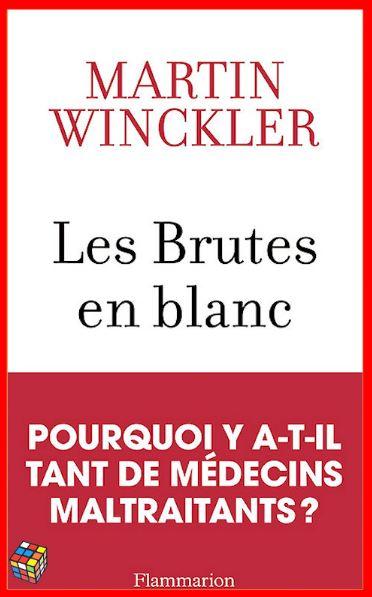 Martin Winckler (Octobre 2016) - Les brutes en blanc ~ La maltraitance médicale en France