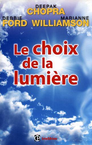 Le choix de la lumière - Deepak Chopra, Debbie Ford, Marianne Williamson