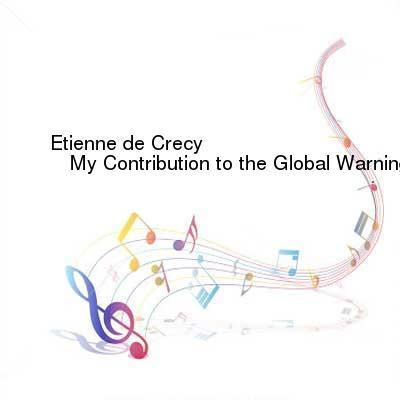 HDTV-X264 Download Links for Etienne_de_Crecy-My_Contribution_to_the_Global_Warning-Unreleased_Tracks_1992-2005-WEB-2016-ENSLAVE
